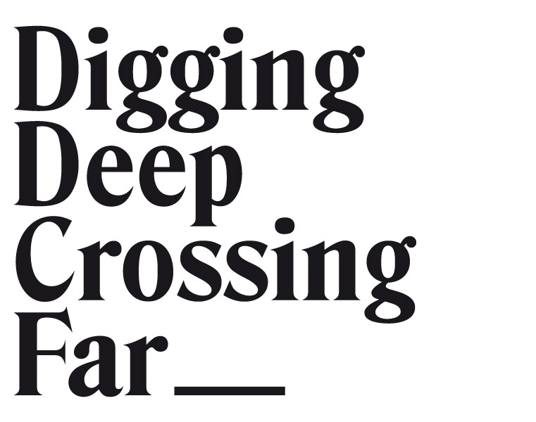 Digging Deep, Crossing Far
